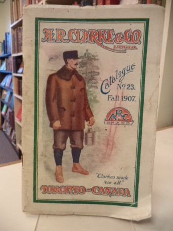 Image for A. R. Clarke & Co. Catalogue No. 23 Fall 1907 : Gloves, Mitts, Moccasins, Leather and Sheepskin Lined Coats and Vests, Fur Coats and Robes, Leather and Cloth Caps, Sweaters, Lumbermen's Sox and Hose, etc.