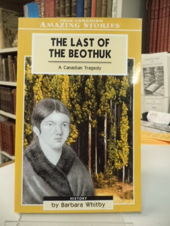 Image for The Last of the Beothuk: A Canadian Tragedy [signed]