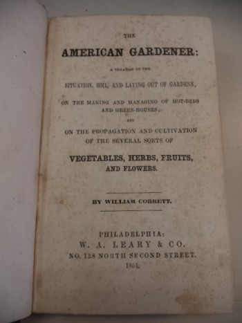 Image for The American Gardener : A Treatise on the Situation, Soil, and Laying Out of Gardens, On the Making and Managing of Hot-Beds and Green-Houses; and On the Propagation and Cultivation of the Several Sorts of Vegetables, Herbs, Fruits and Flowers