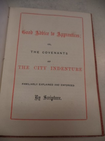 Image for Good Advice to Apprentices; or, The Covenants of the City Indenture Familiarly Explained and Enforced by Scripture.