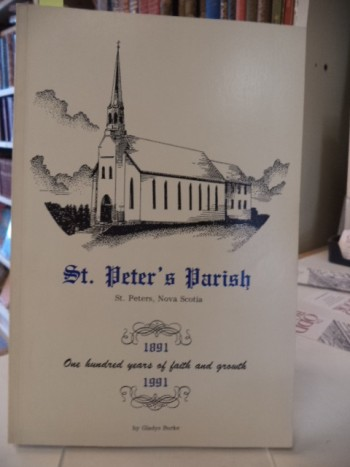 Image for St. Peter's Parish, St. Peters, Nova Scotia : One hundred years of faith and growth, 1891-1991