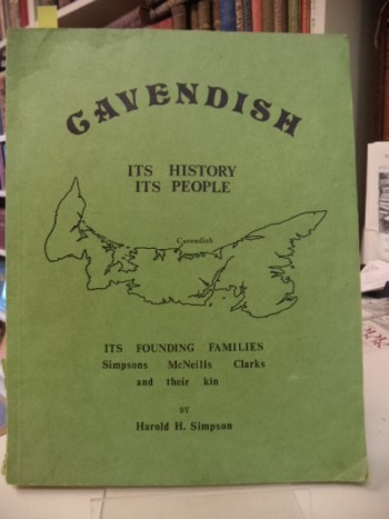 Image for Cavendish : Its History, Its People : The Development of a Community from Wilderness to World Recognition with a broad outreach to major landmarks in the Prince Edward Island story