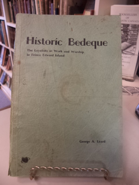 Image for Historic Bedeque. The Loyalists at Work and Worship in Prince Edward Island. A History of Bedeque United Church