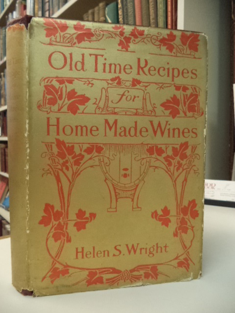 Image for Old-Time Recipes for Home Made Wines, Cordials and Liqueurs from Fruits, Flowers, Vegetables, and Shrubs