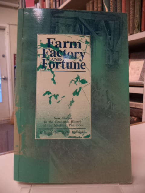 Image for Farm, Factory and Fortune: New Studies in the Economic History of the Maritime Provinces