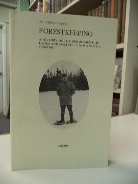 Image for Forestkeeping. A History of the Department of Lands and Forests in Nova Scotia 1926 -1969