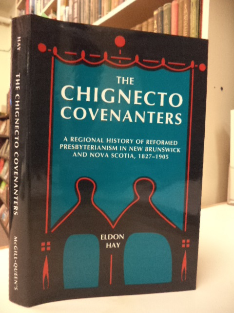 Image for The Chignecto Covenanters: A Regional History of Reformed Presbyterianism in New Brunswick and Nova Scotia, 1827-1905